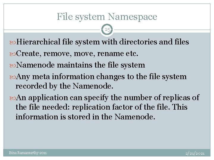 File system Namespace 25 Hierarchical file system with directories and files Create, remove, rename