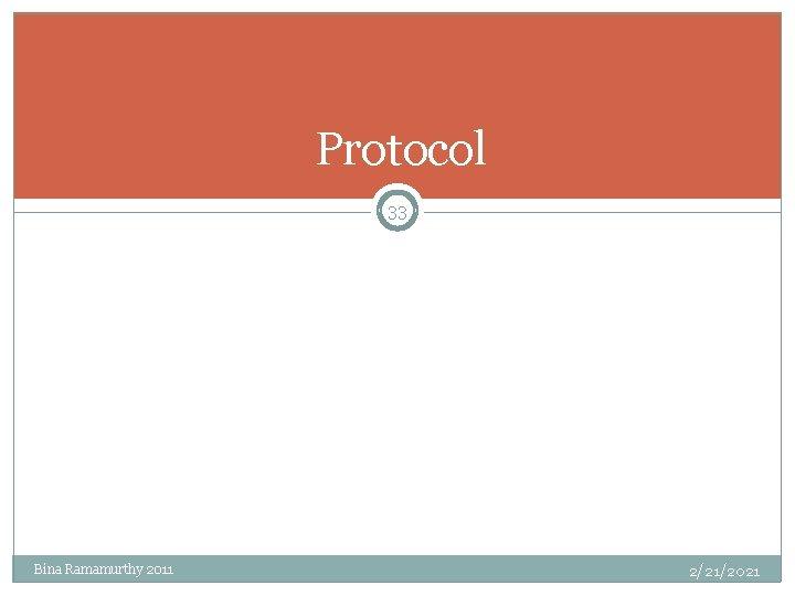 Protocol 33 Bina Ramamurthy 2011 2/21/2021
