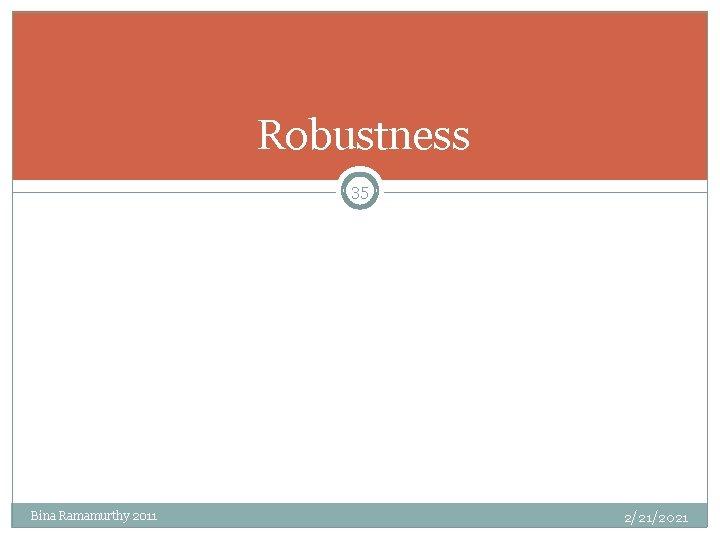 Robustness 35 Bina Ramamurthy 2011 2/21/2021