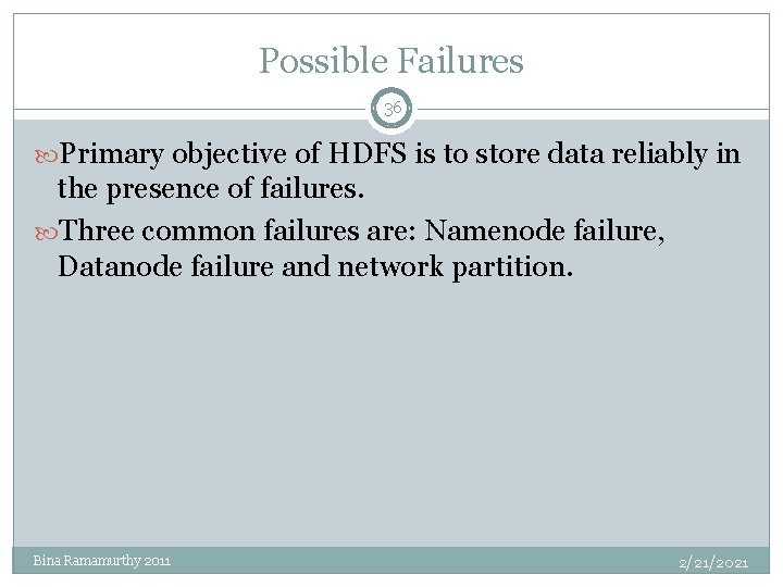 Possible Failures 36 Primary objective of HDFS is to store data reliably in the