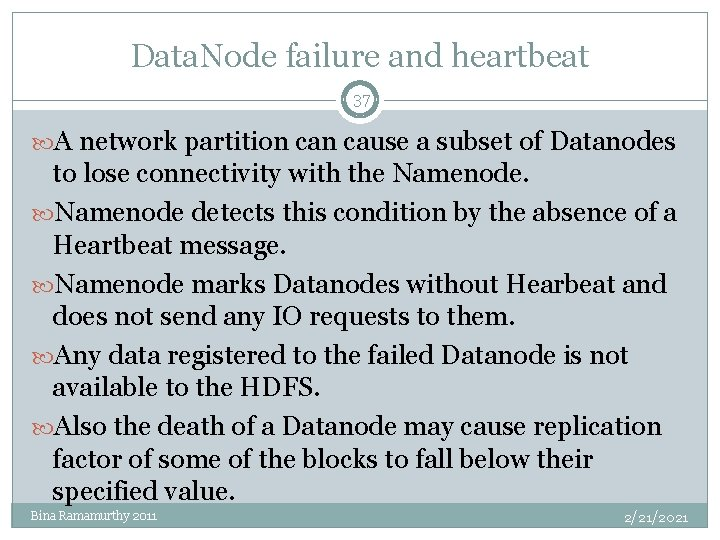 Data. Node failure and heartbeat 37 A network partition cause a subset of Datanodes