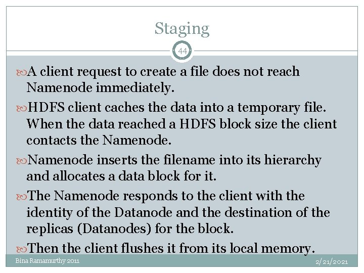 Staging 44 A client request to create a file does not reach Namenode immediately.