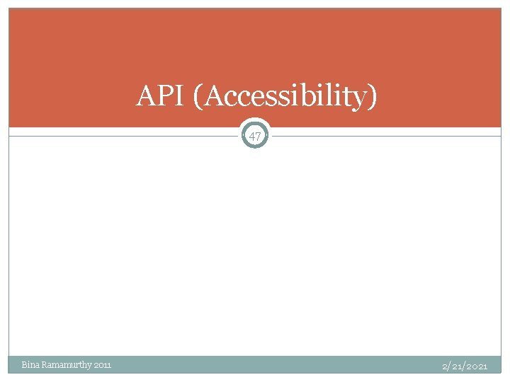 API (Accessibility) 47 Bina Ramamurthy 2011 2/21/2021