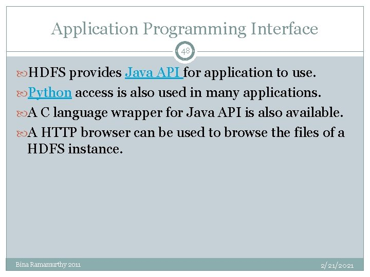 Application Programming Interface 48 HDFS provides Java API for application to use. Python access