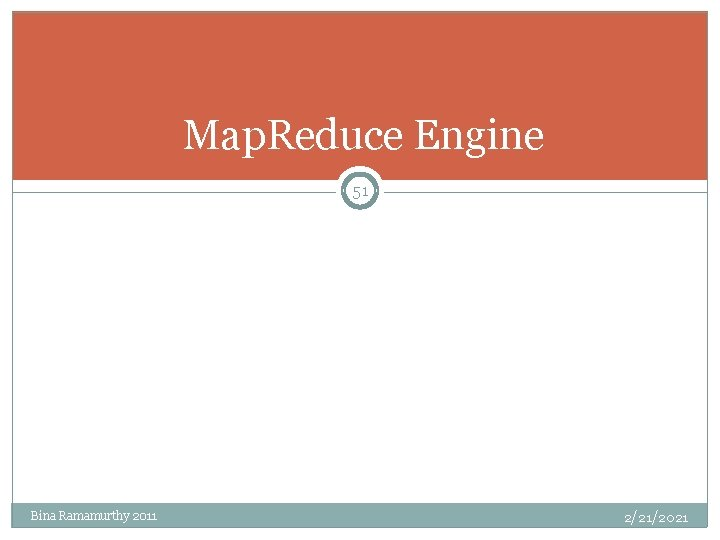 Map. Reduce Engine 51 Bina Ramamurthy 2011 2/21/2021
