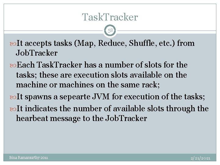Task. Tracker 58 It accepts tasks (Map, Reduce, Shuffle, etc. ) from Job. Tracker