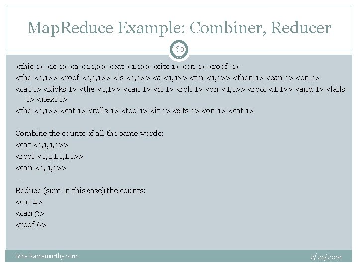 Map. Reduce Example: Combiner, Reducer 60 <this 1> <a <1, 1, >> <cat <1,