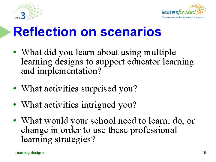 Reflection on scenarios • What did you learn about using multiple learning designs to