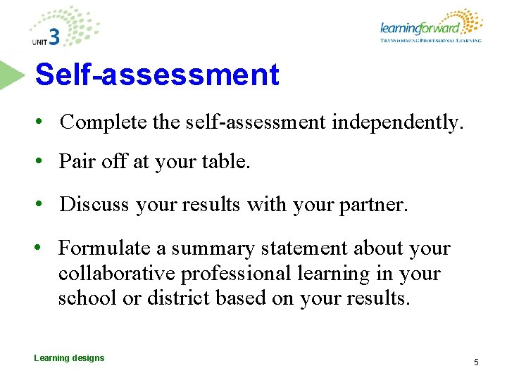 Self-assessment • Complete the self-assessment independently. • Pair off at your table. • Discuss