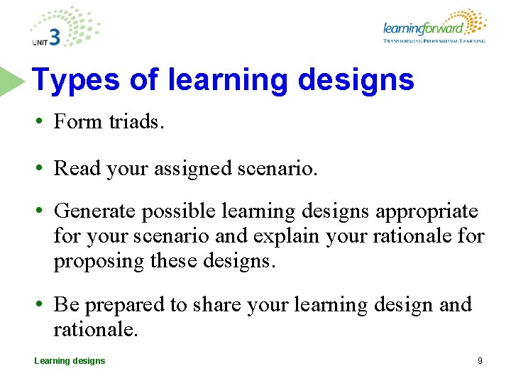 Types of learning designs • Form triads. • Read your assigned scenario. • Generate