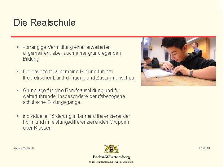Die Realschule • vorrangige Vermittlung einer erweiterten allgemeinen, aber auch einer grundlegenden Bildung •