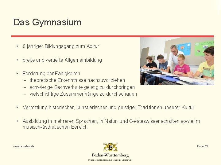 Das Gymnasium • 8 -jähriger Bildungsgang zum Abitur • breite und vertiefte Allgemeinbildung •