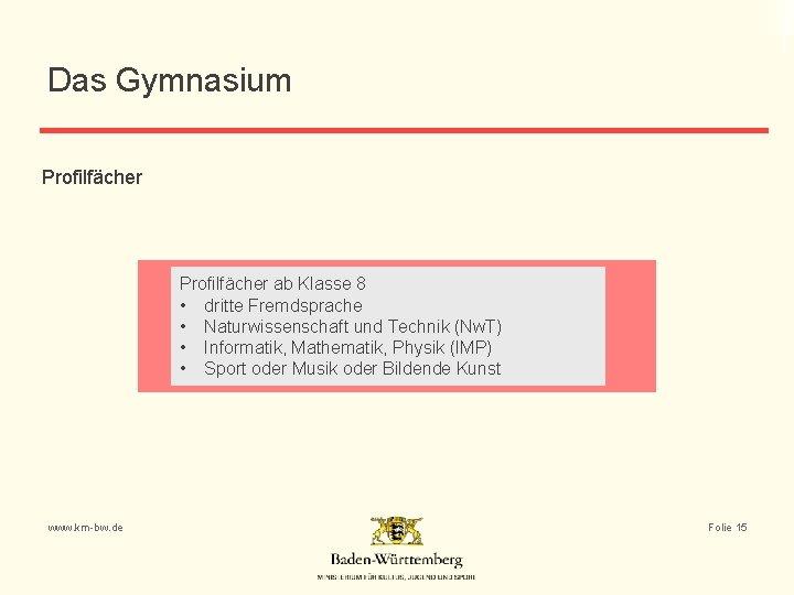 Das Gymnasium Profilfächer ab Klasse 8 • dritte Fremdsprache • Naturwissenschaft und Technik (Nw.
