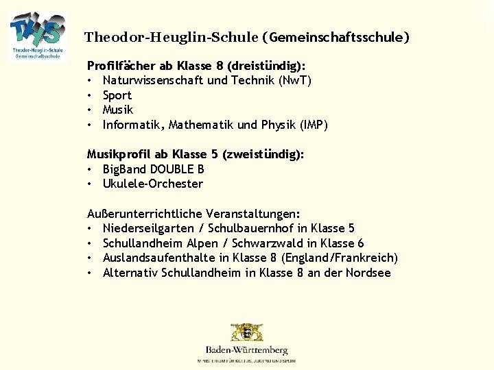 Theodor-Heuglin-Schule (Gemeinschaftsschule) Profilfächer ab Klasse 8 (dreistündig): • Naturwissenschaft und Technik (Nw. T) •