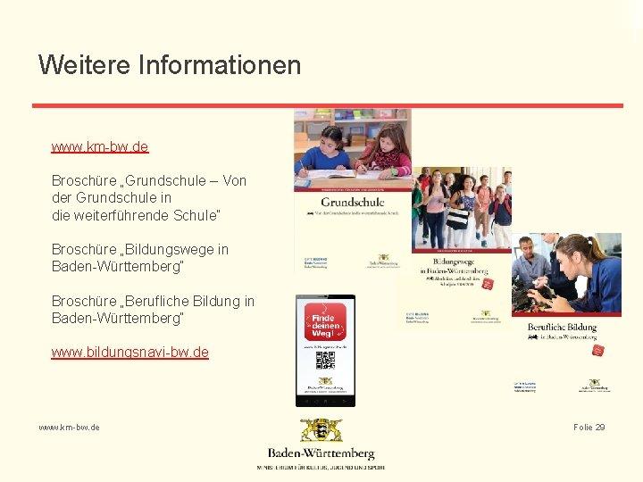 """Weitere Informationen www. km-bw. de Broschüre """"Grundschule – Von der Grundschule in die weiterführende"""