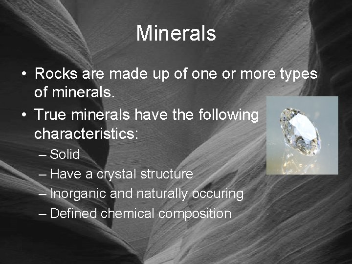 Minerals • Rocks are made up of one or more types of minerals. •
