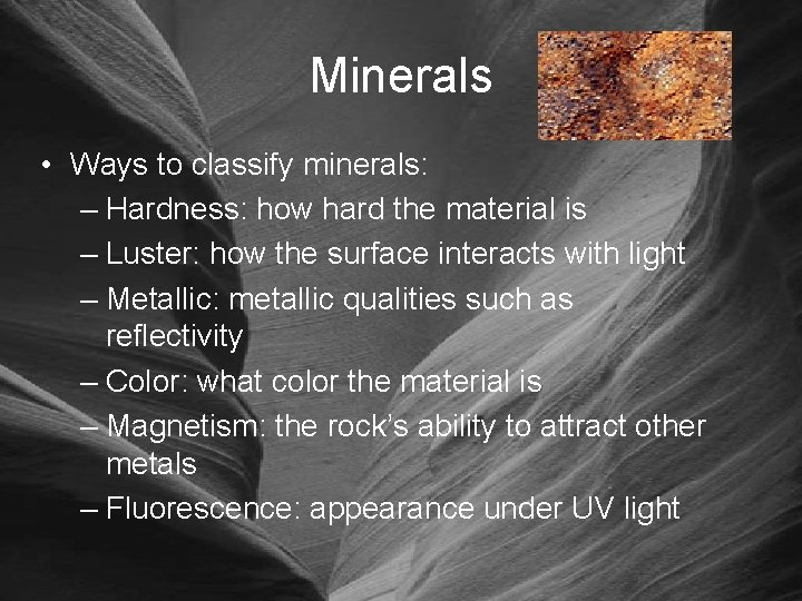 Minerals • Ways to classify minerals: – Hardness: how hard the material is –