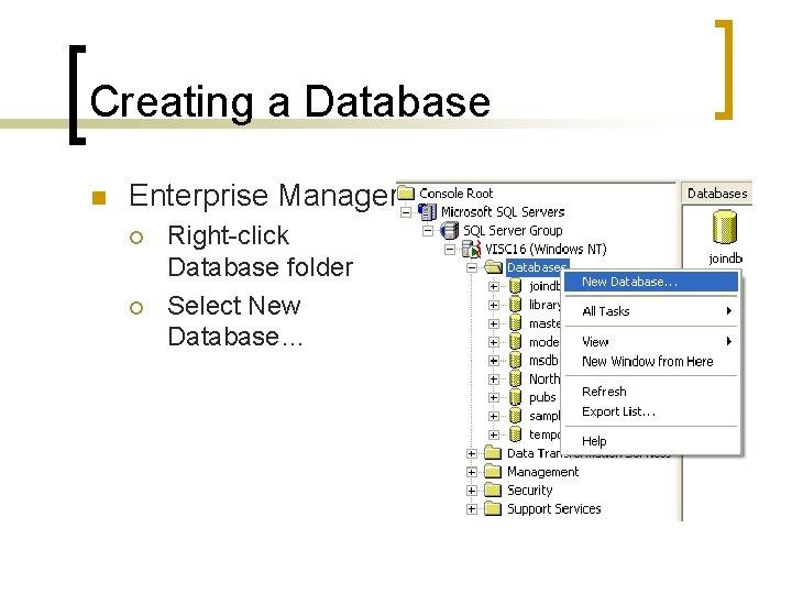 Creating a Database n Enterprise Manager ¡ ¡ Right-click Database folder Select New Database…