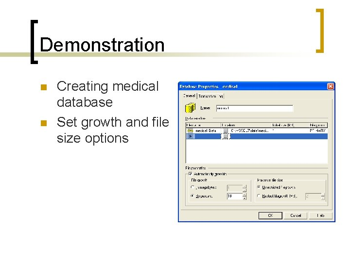 Demonstration n n Creating medical database Set growth and file size options