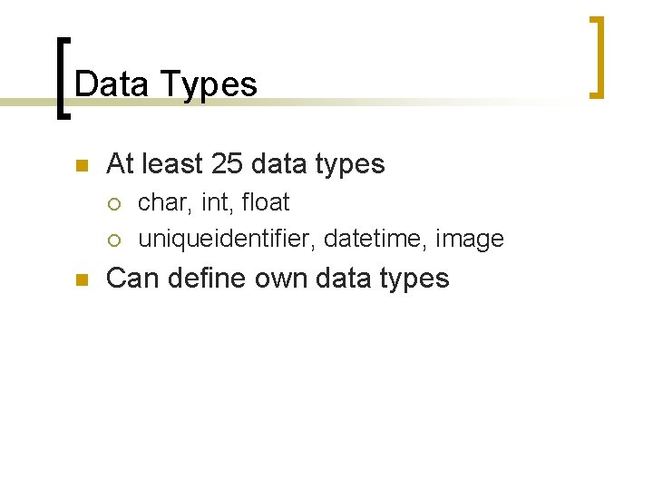 Data Types n At least 25 data types ¡ ¡ n char, int, float
