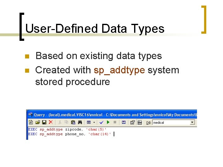 User-Defined Data Types n n Based on existing data types Created with sp_addtype system