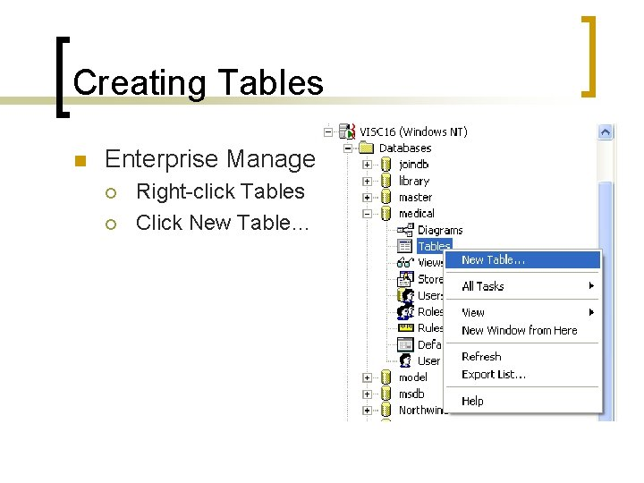 Creating Tables n Enterprise Manager ¡ ¡ Right-click Tables Click New Table…