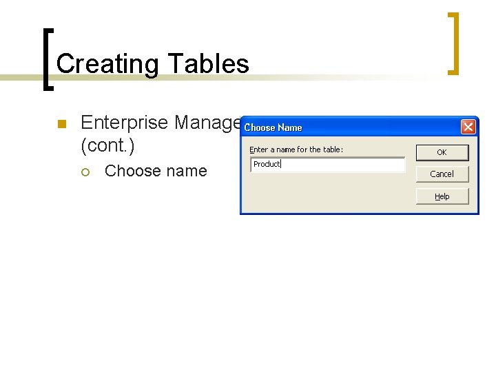 Creating Tables n Enterprise Manager (cont. ) ¡ Choose name