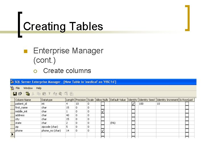 Creating Tables n Enterprise Manager (cont. ) ¡ Create columns