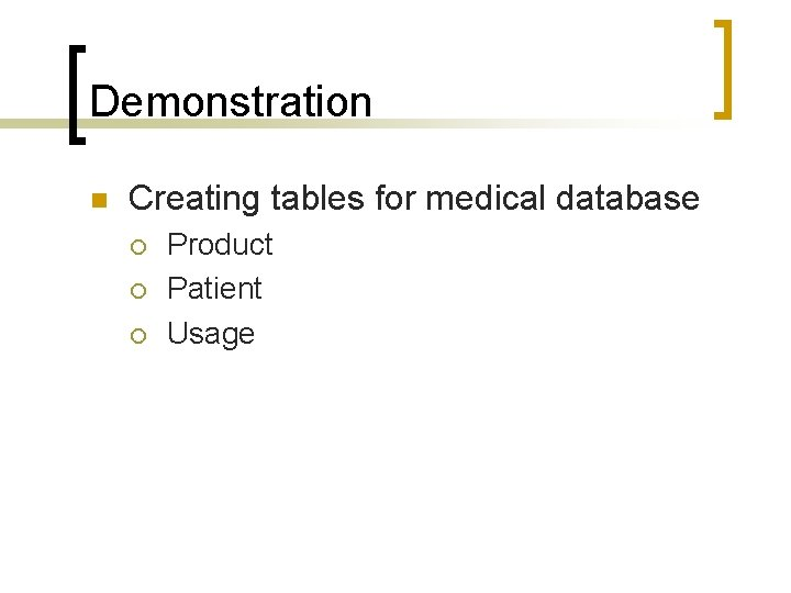 Demonstration n Creating tables for medical database ¡ ¡ ¡ Product Patient Usage