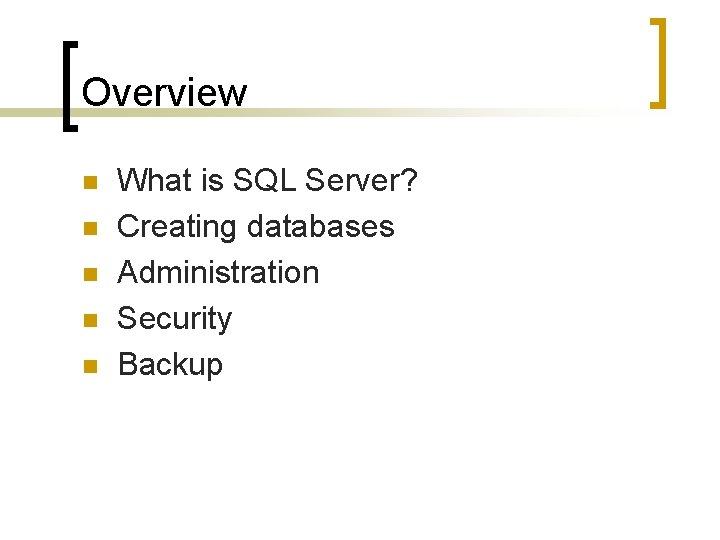 Overview n n n What is SQL Server? Creating databases Administration Security Backup