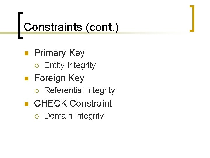 Constraints (cont. ) n Primary Key ¡ n Foreign Key ¡ n Entity Integrity