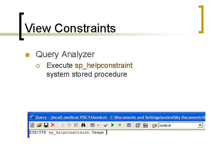 View Constraints n Query Analyzer ¡ Execute sp_helpconstraint system stored procedure