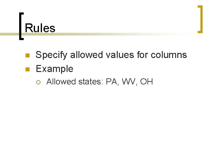 Rules n n Specify allowed values for columns Example ¡ Allowed states: PA, WV,