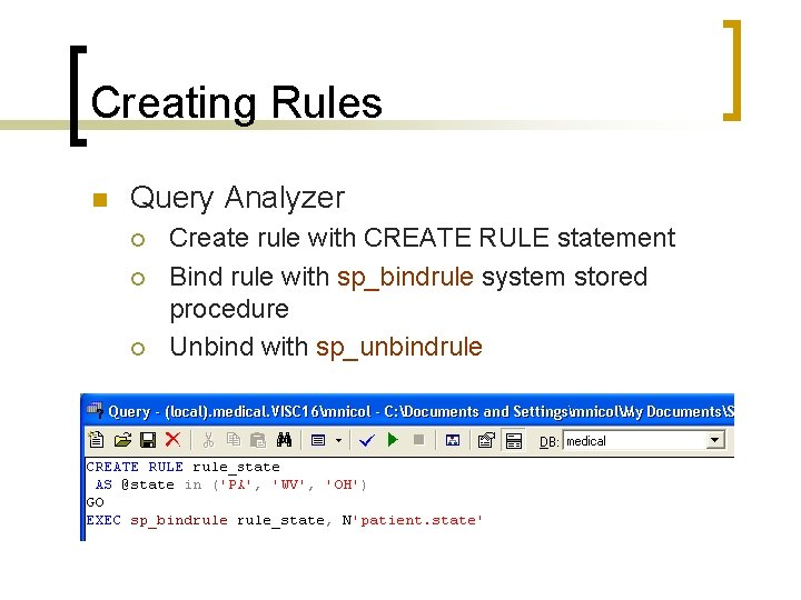 Creating Rules n Query Analyzer ¡ ¡ ¡ Create rule with CREATE RULE statement