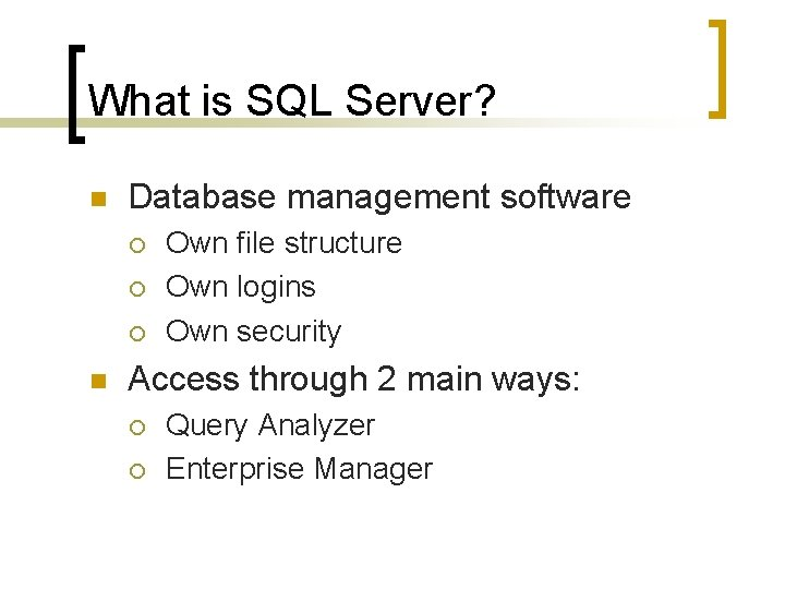 What is SQL Server? n Database management software ¡ ¡ ¡ n Own file