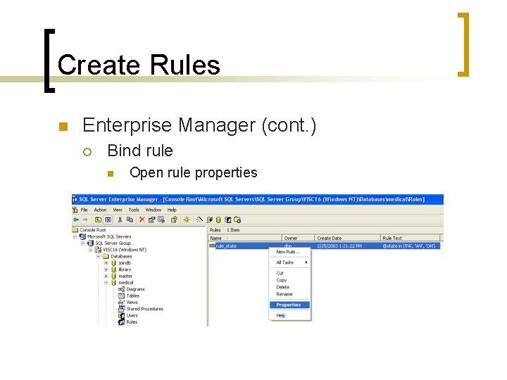 Create Rules n Enterprise Manager (cont. ) ¡ Bind rule n Open rule properties
