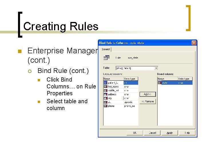 Creating Rules n Enterprise Manager (cont. ) ¡ Bind Rule (cont. ) n n