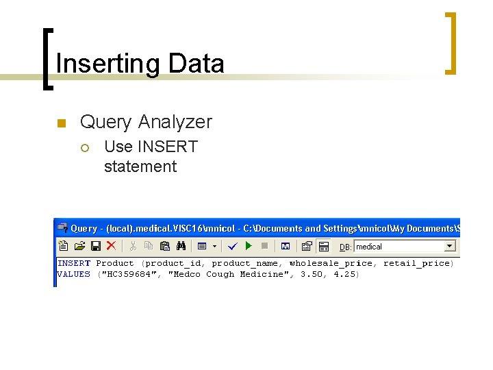 Inserting Data n Query Analyzer ¡ Use INSERT statement