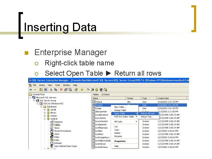 Inserting Data n Enterprise Manager ¡ ¡ Right-click table name Select Open Table ►