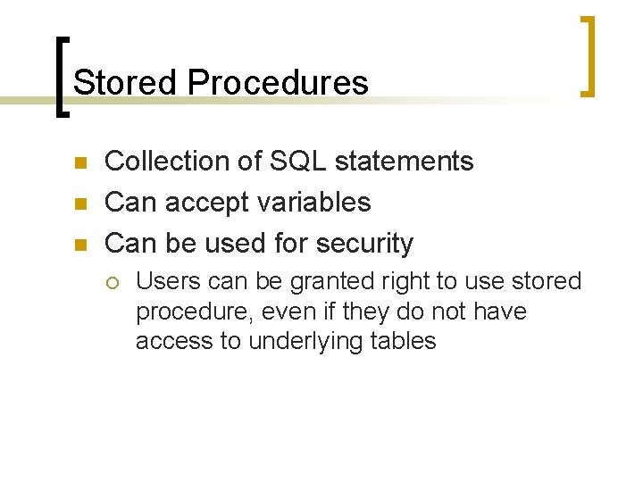Stored Procedures n n n Collection of SQL statements Can accept variables Can be