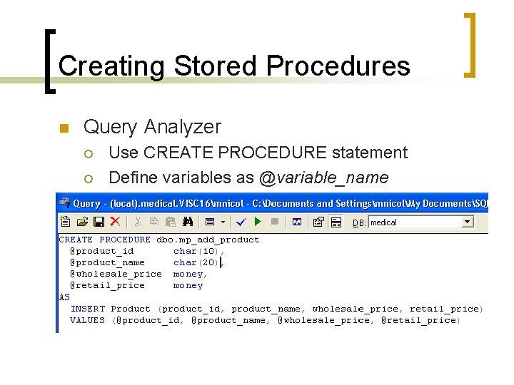Creating Stored Procedures n Query Analyzer ¡ ¡ Use CREATE PROCEDURE statement Define variables