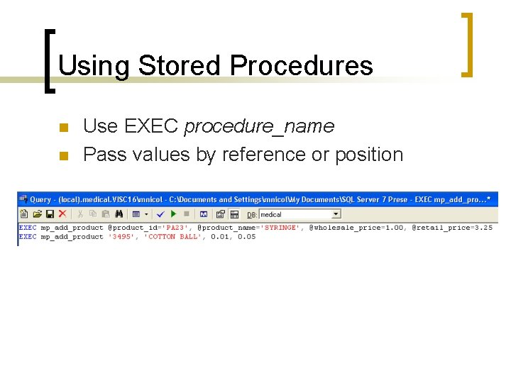 Using Stored Procedures n n Use EXEC procedure_name Pass values by reference or position