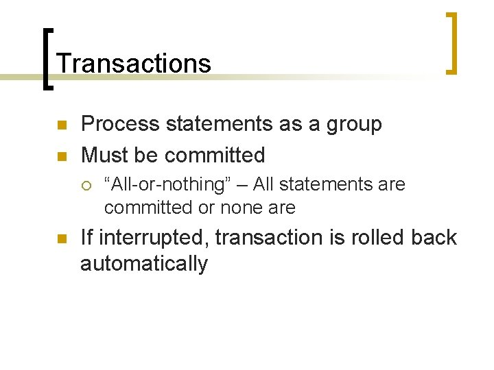 """Transactions n n Process statements as a group Must be committed ¡ n """"All-or-nothing"""""""