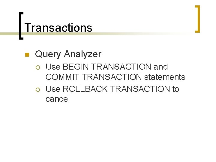 Transactions n Query Analyzer ¡ ¡ Use BEGIN TRANSACTION and COMMIT TRANSACTION statements Use