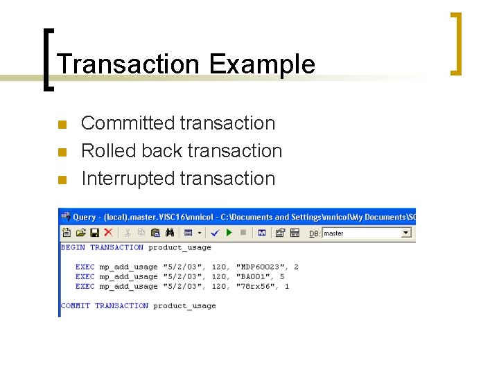 Transaction Example n n n Committed transaction Rolled back transaction Interrupted transaction