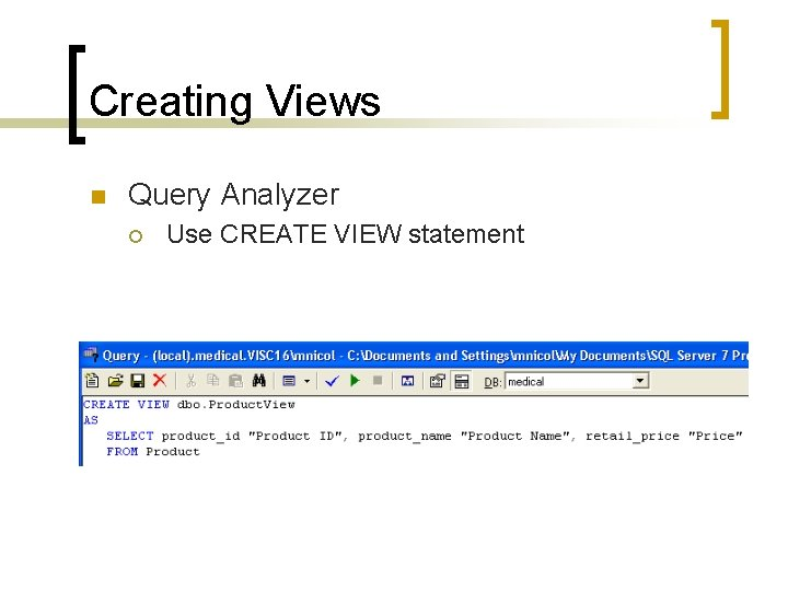 Creating Views n Query Analyzer ¡ Use CREATE VIEW statement