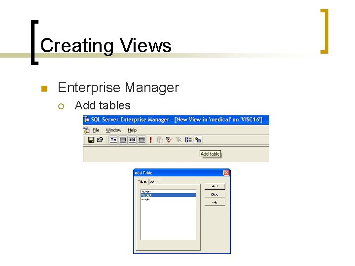 Creating Views n Enterprise Manager ¡ Add tables
