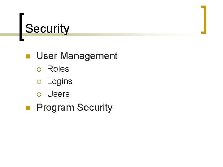 Security n User Management ¡ ¡ ¡ n Roles Logins Users Program Security