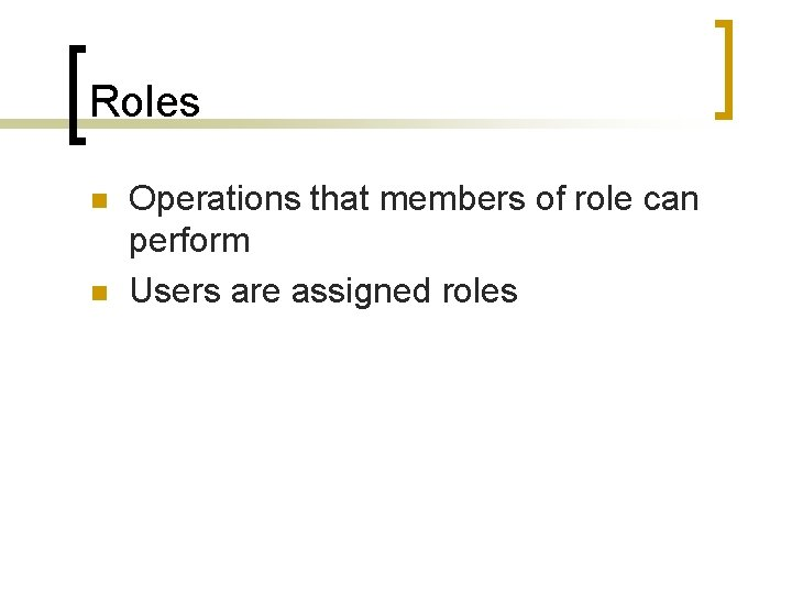 Roles n n Operations that members of role can perform Users are assigned roles