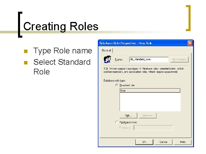 Creating Roles n n Type Role name Select Standard Role